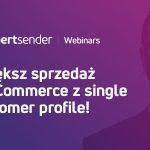 [Nagranie webinaru] Jak zwiększać sprzedaż w eCommerce przy pomocy single customer profile – nie tylko podczas pandemii?